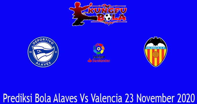 Prediksi Bola Alaves Vs Valencia 23 November 2020