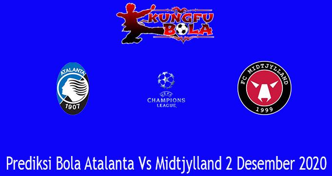 Prediksi Bola Atalanta Vs Midtjylland 2 Desember 2020