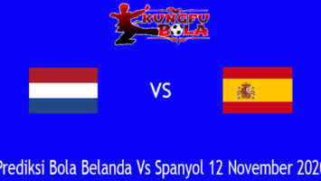Prediksi Bola Belanda Vs Spanyol 12 November 2020