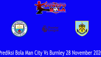 Prediksi Bola Man City Vs Burnley 28 November 2020