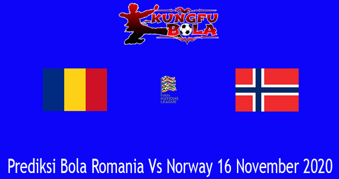 Prediksi Bola Romania Vs Norway 16 November 2020