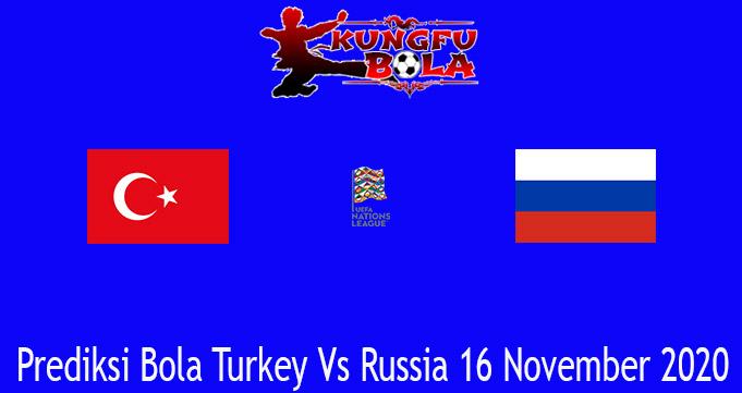Prediksi Bola Turkey Vs Russia 16 November 2020