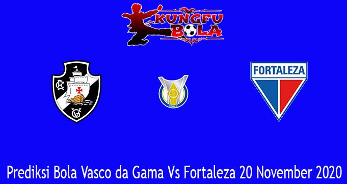 Prediksi Bola Vasco da Gama Vs Fortaleza 20 November 2020