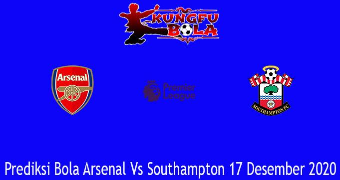Prediksi Bola Arsenal Vs Southampton 17 Desember 2020