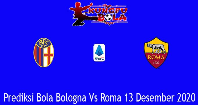 Prediksi Bola Bologna Vs Roma 13 Desember 2020