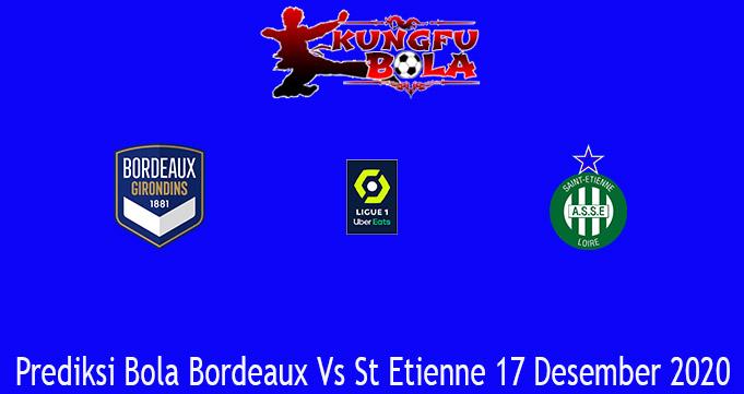 Prediksi Bola Bordeaux Vs St Etienne 17 Desember 2020
