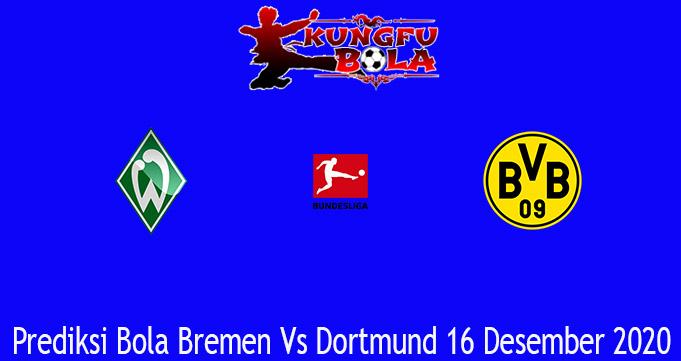 Prediksi Bola Bremen Vs Dortmund 16 Desember 2020