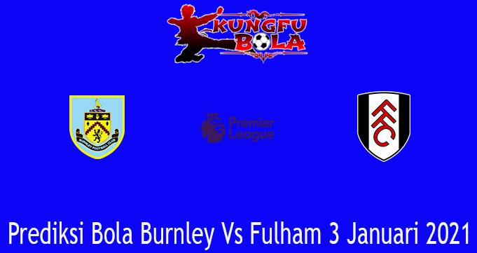 Prediksi Bola Burnley Vs Fulham 3 Januari 2021