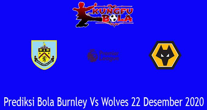 Prediksi Bola Burnley Vs Wolves 22 Desember 2020