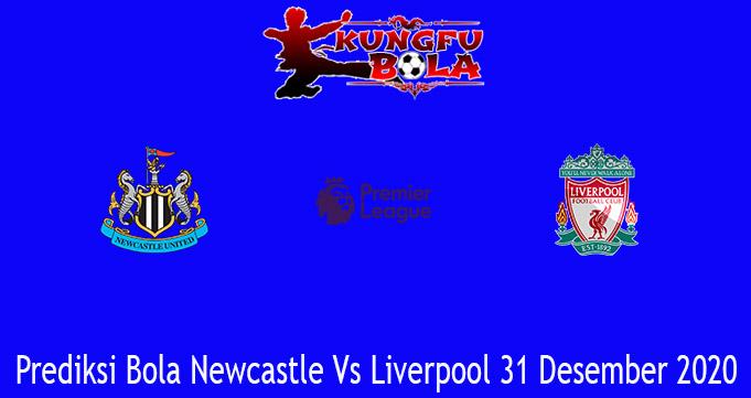 Prediksi Bola Newcastle Vs Liverpool 31 Desember 2020