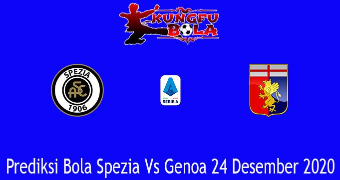 Prediksi Bola Spezia Vs Genoa 24 Desember 2020