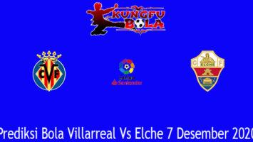 Prediksi Bola Villarreal Vs Elche 7 Desember 2020