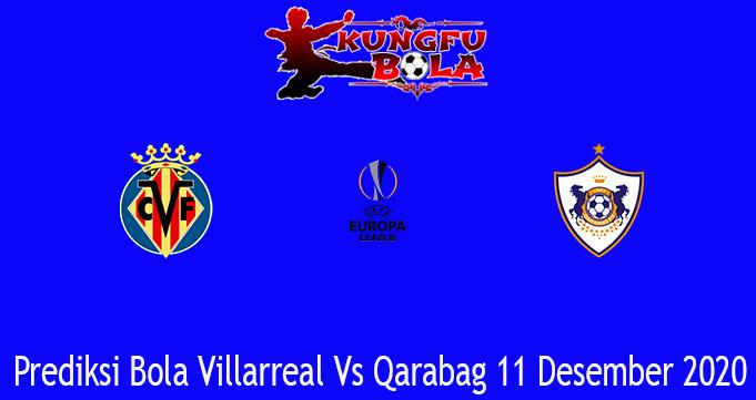 Prediksi Bola Villarreal Vs Qarabag 11 Desember 2020