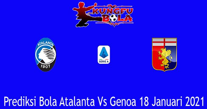 Prediksi Bola Atalanta Vs Genoa 18 Januari 2021