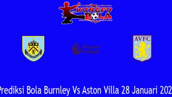 Prediksi Bola Burnley Vs Aston Villa 28 Januari 2021
