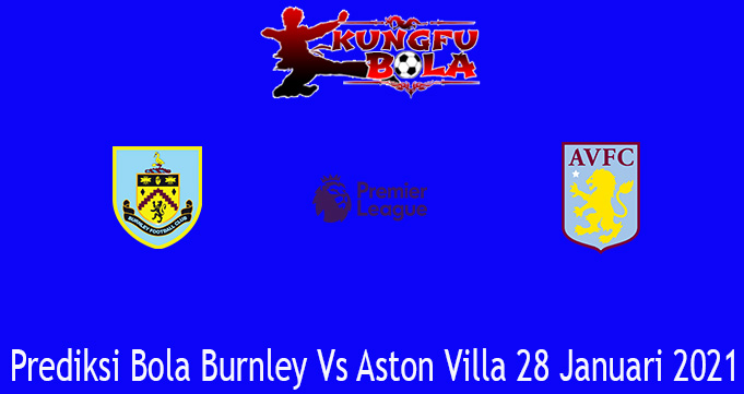 Prediksi Bola Burnley Vs Aston Villa 28 Januari 2021