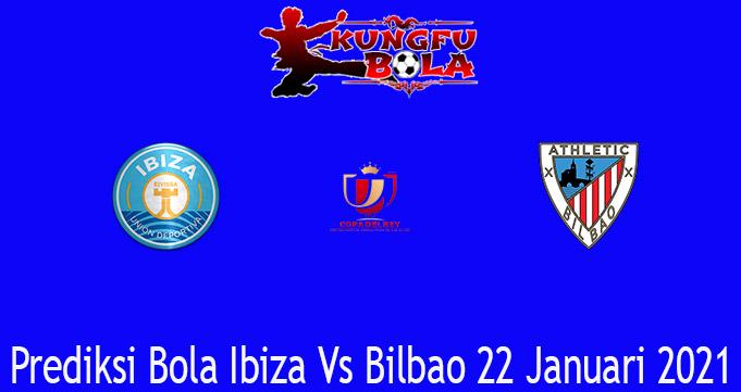 Prediksi Bola Ibiza Vs Bilbao 22 Januari 2021
