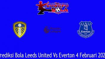 Prediksi Bola Leeds United Vs Everton 4 Februari 2021
