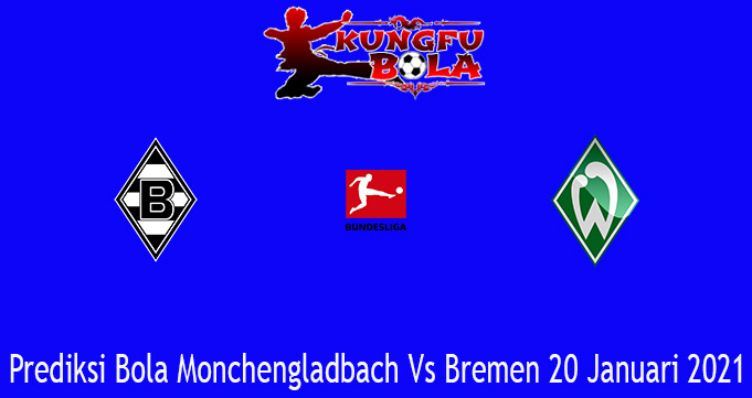 Prediksi Bola Monchengladbach Vs Bremen 20 Januari 2021