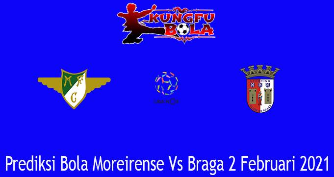 Prediksi Bola Moreirense Vs Braga 2 Februari 2021