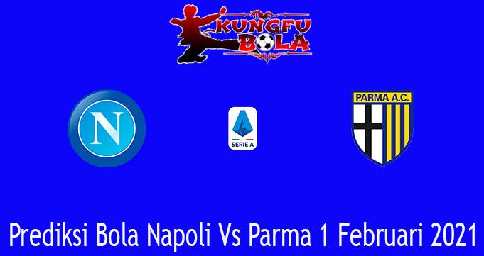 Prediksi Bola Napoli Vs Parma 1 Februari 2021