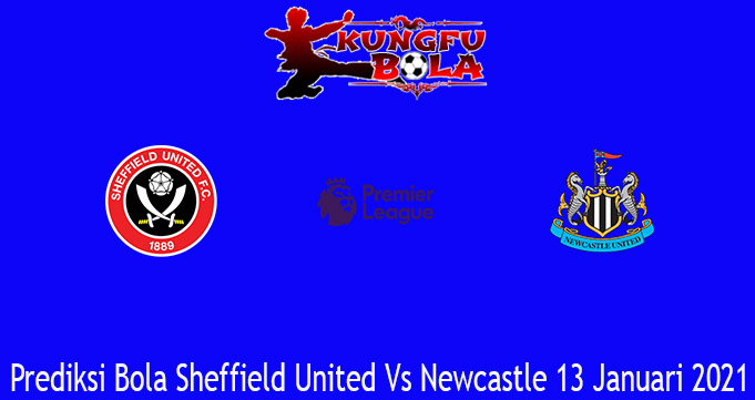 Prediksi Bola Sheffield United Vs Newcastle 13 Januari 2021