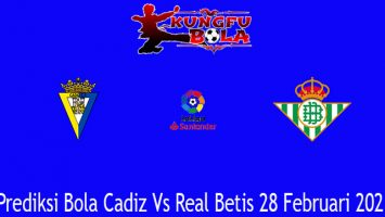 Prediksi Bola Cadiz Vs Real Betis 28 Februari 2021