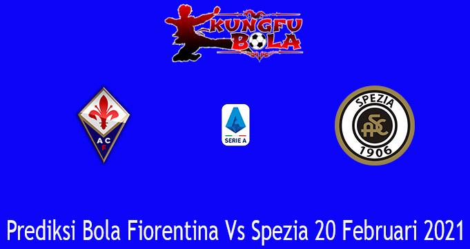 Prediksi Bola Fiorentina Vs Spezia 20 Februari 2021