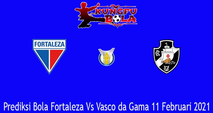 Prediksi Bola Fortaleza Vs Vasco da Gama 11 Februari 2021