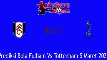 Prediksi Bola Fulham Vs Tottenham 5 Maret 2021