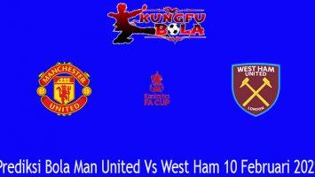 Prediksi Bola Man United Vs West Ham 10 Februari 2021