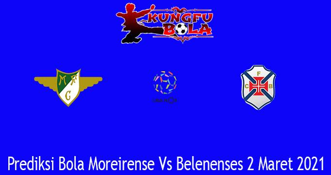 Prediksi Bola Moreirense Vs Belenenses 2 Maret 2021