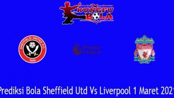 Prediksi Bola Sheffield Utd Vs Liverpool 1 Maret 2021