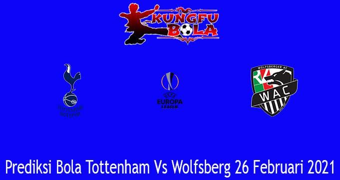 Prediksi Bola Tottenham Vs Wolfsberg 26 Februari 2021