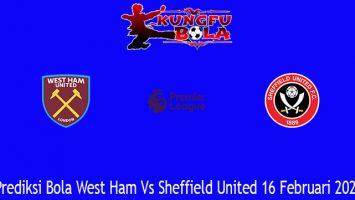 Prediksi Bola West Ham Vs Sheffield United 16 Februari 2021