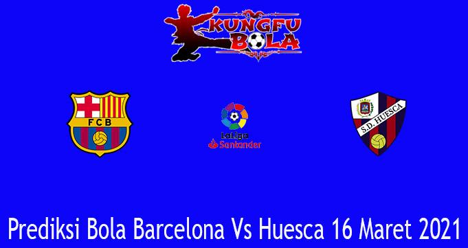 Prediksi Bola Barcelona Vs Huesca 16 Maret 2021