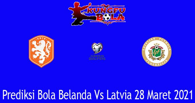 Prediksi Bola Belanda Vs Latvia 28 Maret 2021