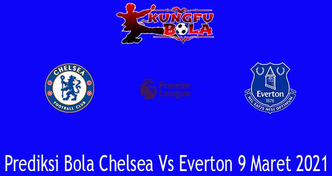 Prediksi Bola Chelsea Vs Everton 9 Maret 2021