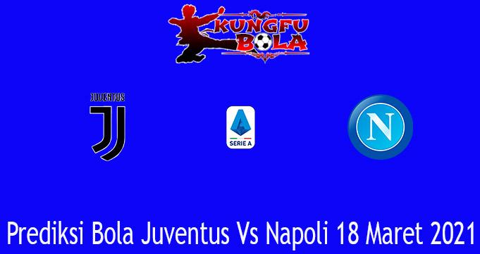 Prediksi Bola Juventus Vs Napoli 18 Maret 2021