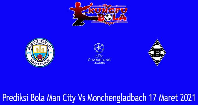 Prediksi Bola Man City Vs Monchengladbach 17 Maret 2021