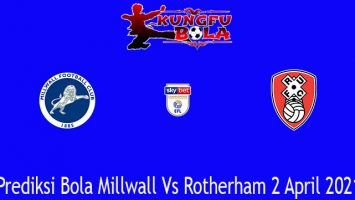 Prediksi Bola Millwall Vs Rotherham 2 April 2021