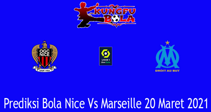 Prediksi Bola Nice Vs Marseille 20 Maret 2021