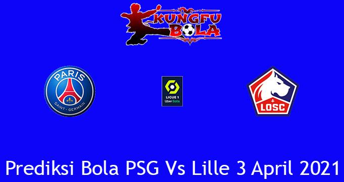 Prediksi Bola PSG Vs Lille 3 April 2021