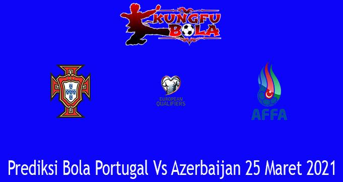 Prediksi Bola Portugal Vs Azerbaijan 25 Maret 2021