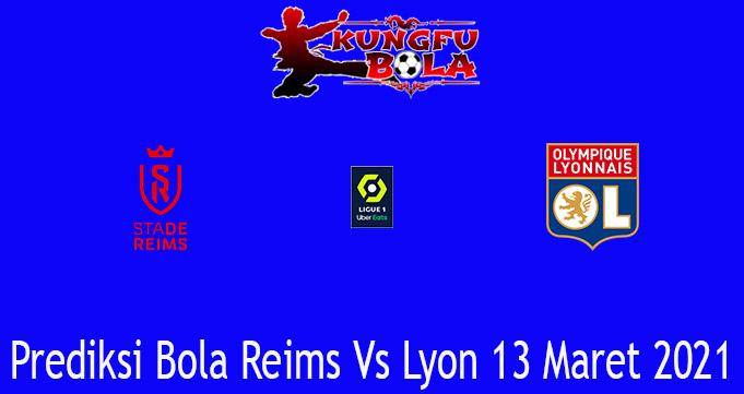 Prediksi Bola Reims Vs Lyon 13 Maret 2021