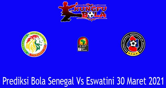 Prediksi Bola Senegal Vs Eswatini 30 Maret 2021