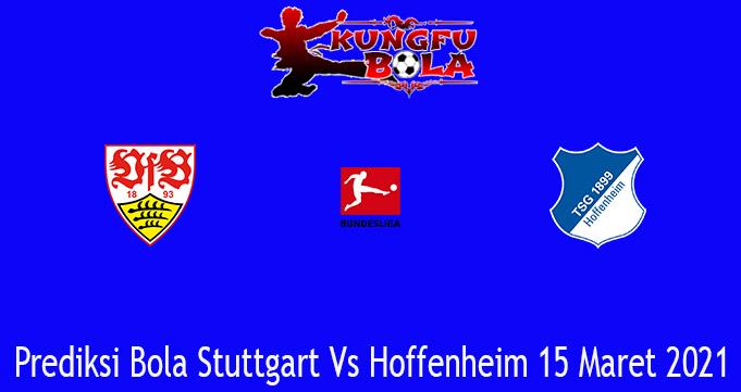 Prediksi Bola Stuttgart Vs Hoffenheim 15 Maret 2021