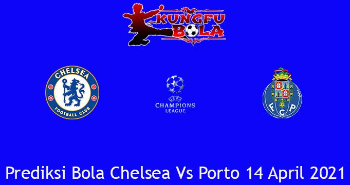 Prediksi Bola Chelsea Vs Porto 14 April 2021