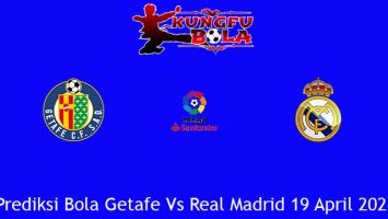 Prediksi Bola Getafe Vs Real Madrid 19 April 2021