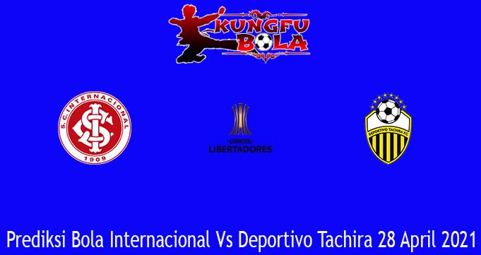 Prediksi Bola Internacional Vs Deportivo Tachira 28 April 2021